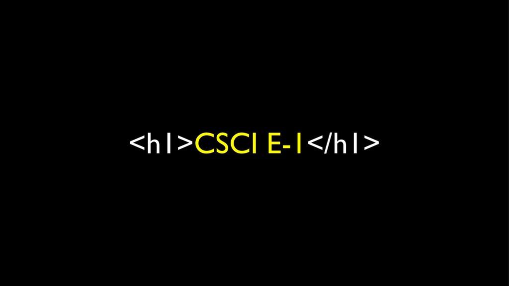 <h1>CSCI E-1</h1>