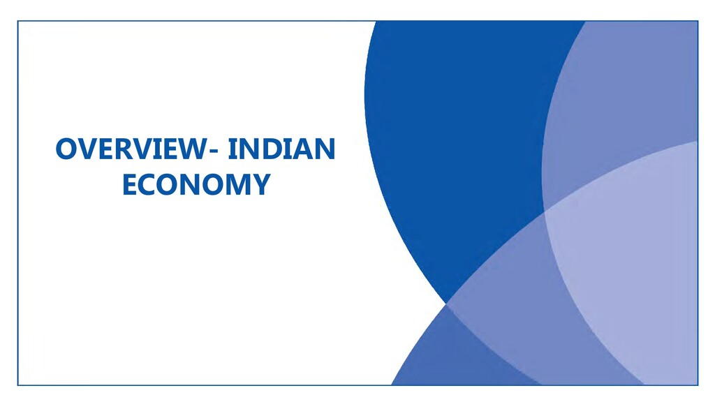 OVERVIEW- INDIAN ECONOMY
