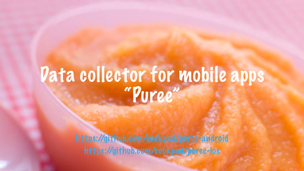 """Data collector for mobile apps """"Puree"""" https:/ ..."""