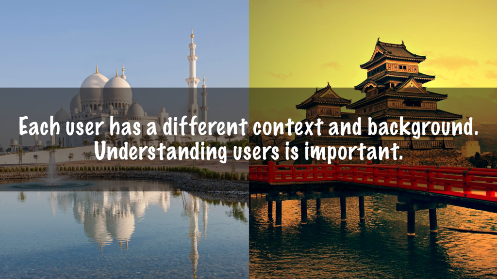Each user has a different context and backgroun...