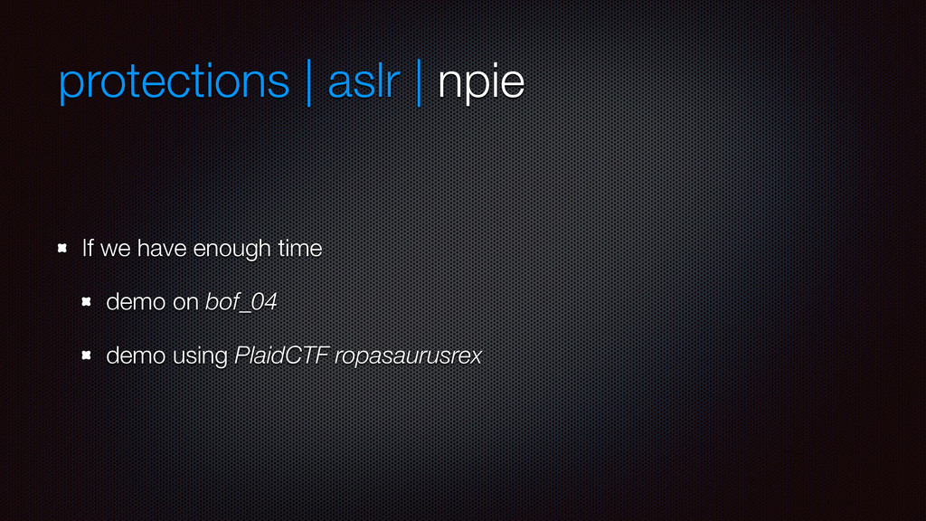 protections | aslr | npie If we have enough tim...