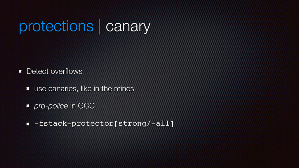 protections | canary Detect overflows use canari...