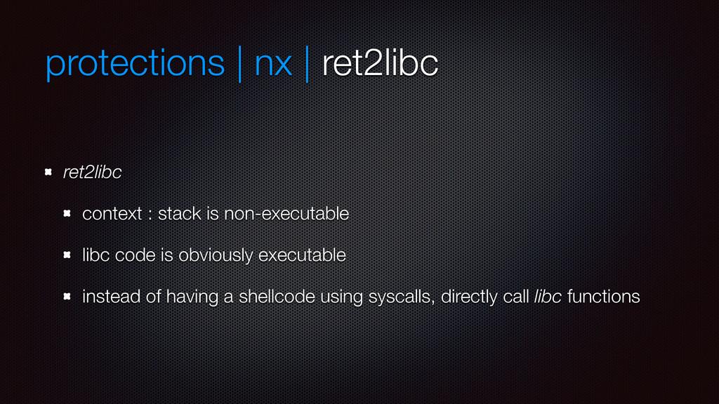 protections | nx | ret2libc ret2libc context : ...