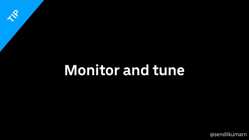 @sendilkumarn Monitor and tune TIP