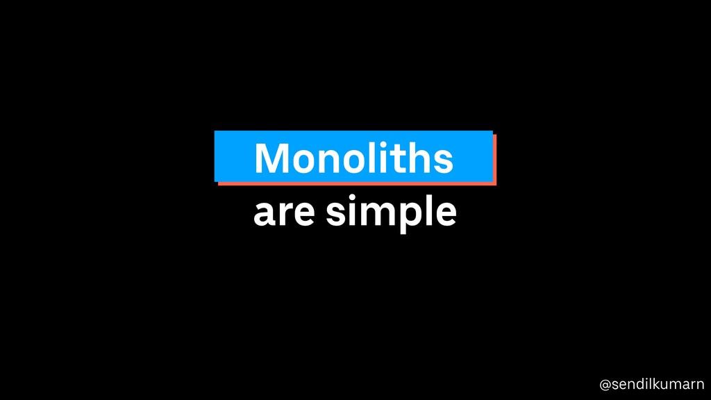 @sendilkumarn are simple Monoliths