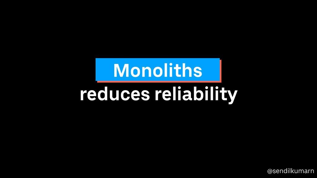 @sendilkumarn reduces reliability Monoliths