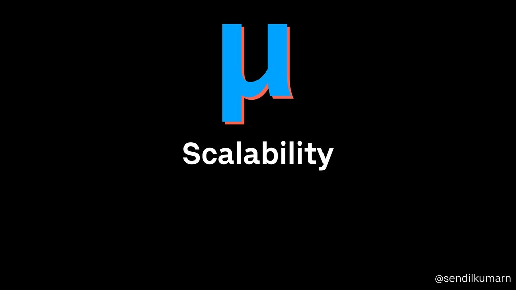 @sendilkumarn Scalability µ µ