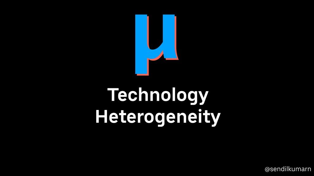 @sendilkumarn Technology Heterogeneity µ µ