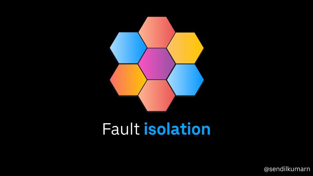 @sendilkumarn Fault isolation