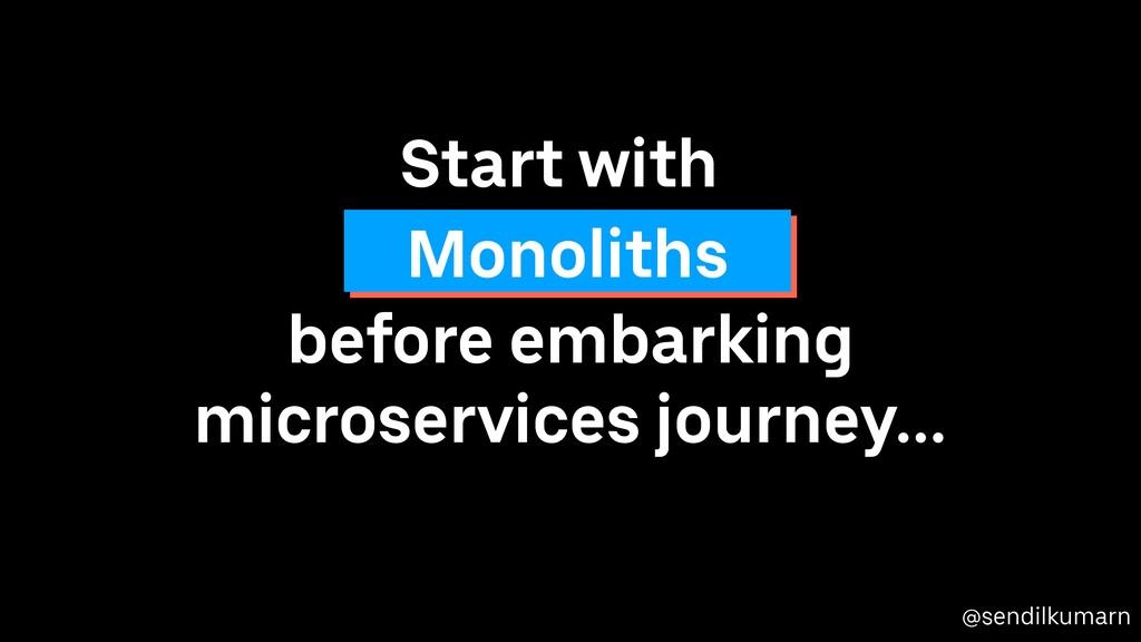@sendilkumarn Start with Monoliths before embar...