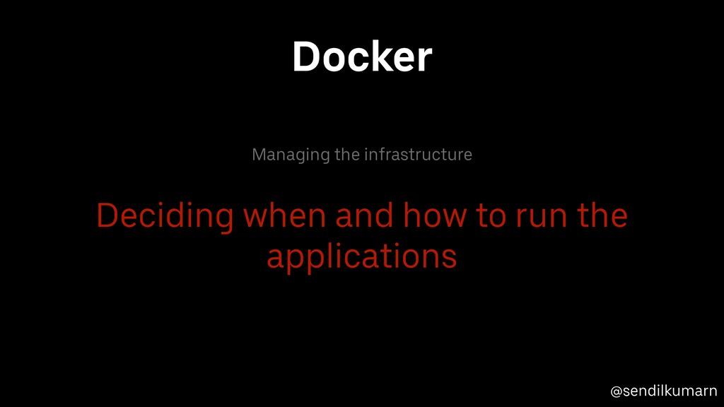 @sendilkumarn Docker Managing the infrastructur...