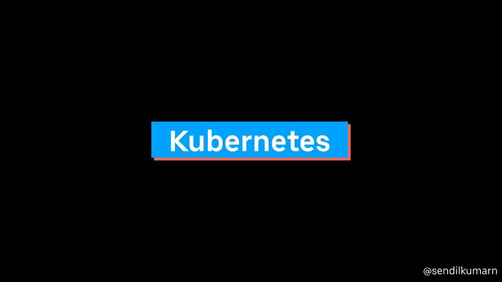 @sendilkumarn Kubernetes