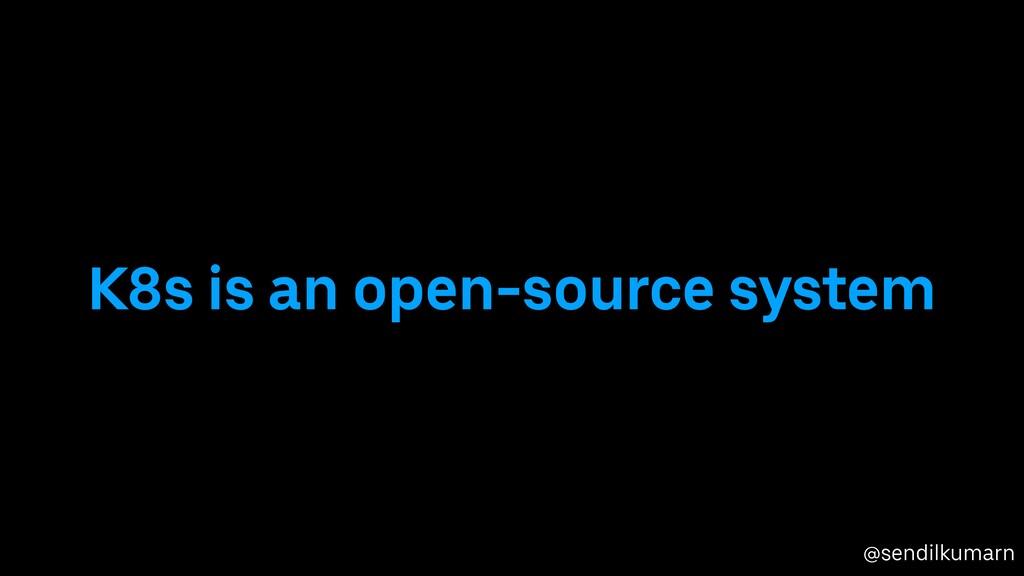 @sendilkumarn K8s is an open-source system