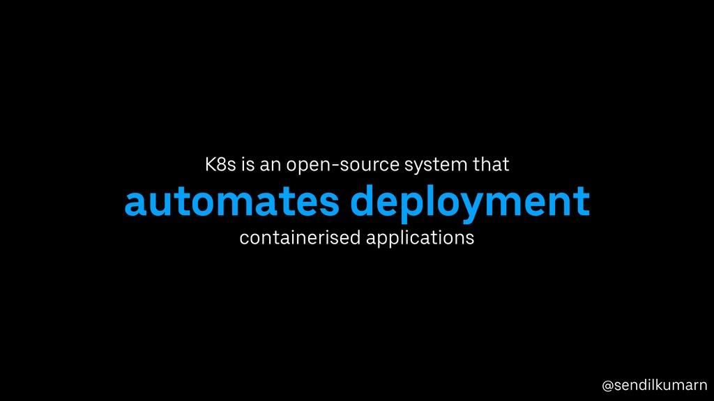 @sendilkumarn K8s is an open-source system that...