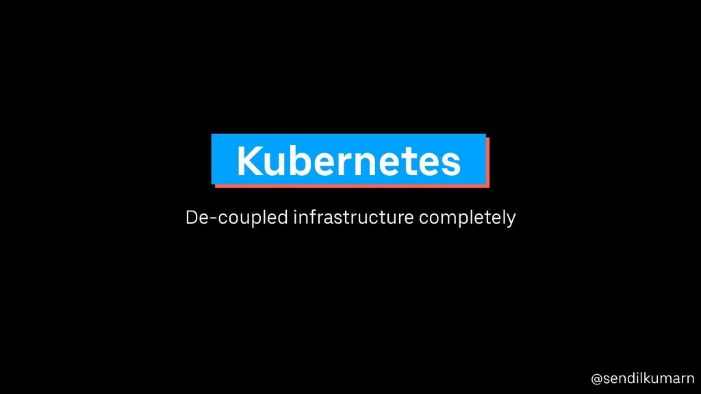 @sendilkumarn De-coupled infrastructure complet...