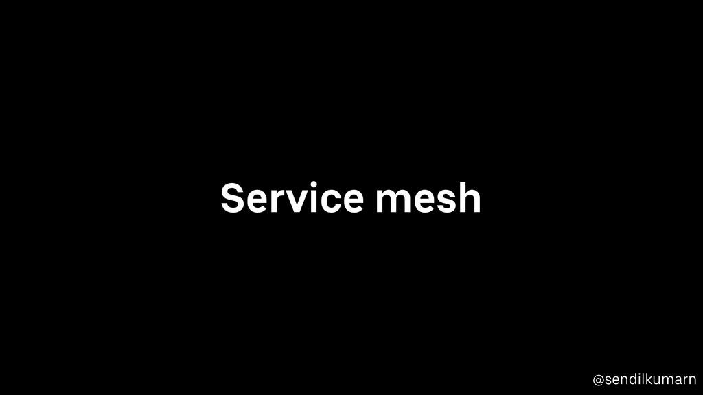 @sendilkumarn Service mesh