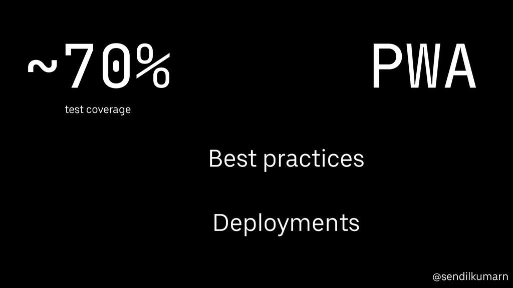 @sendilkumarn ~70%   test coverage PWA Deployme...