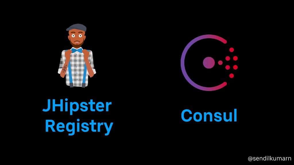 @sendilkumarn JHipster Registry Consul
