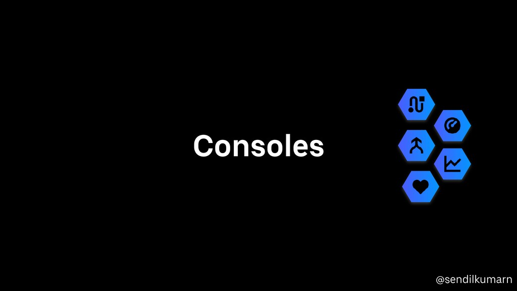 @sendilkumarn Consoles