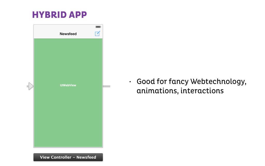 HYBRID APP • Good for fancy Webtechnology, anim...