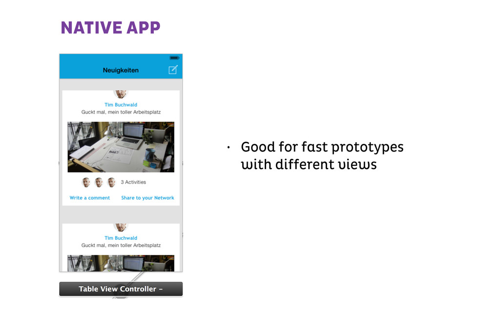NATIVE APP • Good for fast prototypes with diff...