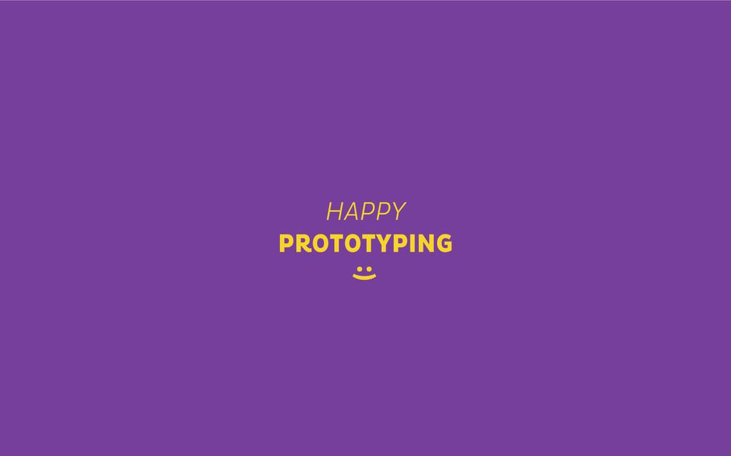HAPPY PROTOTYPING :)
