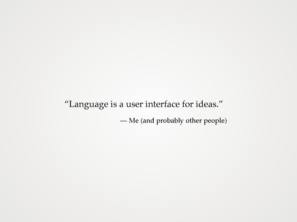"""Language is a user interface for ideas."" — Me ..."