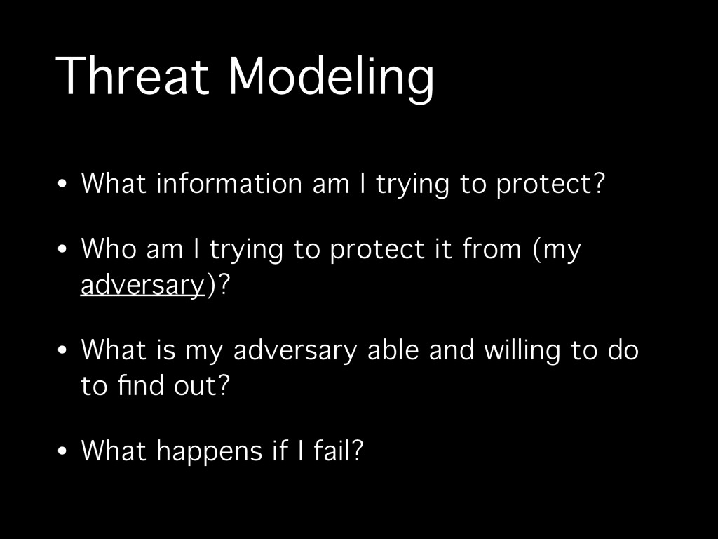Threat Modeling • What information am I trying ...