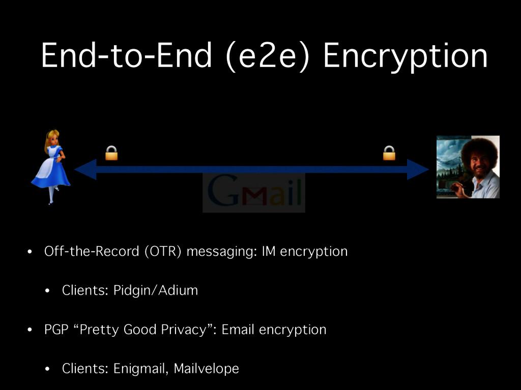 End-to-End (e2e) Encryption • Off-the-Record ...