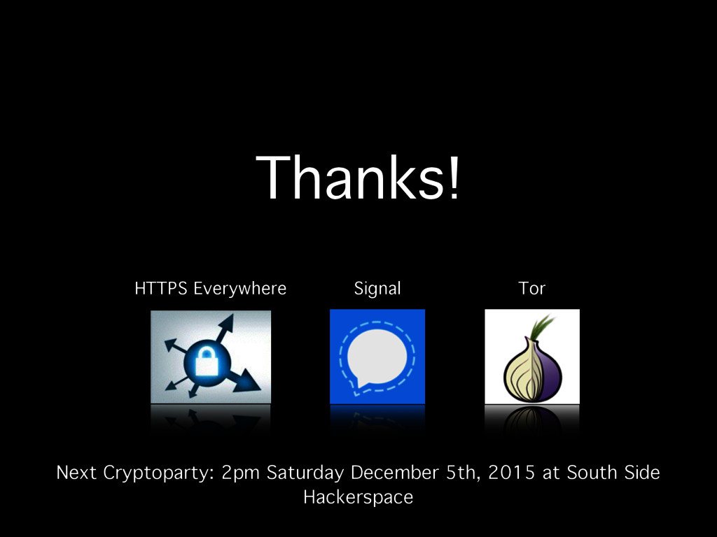 Thanks! Next Cryptoparty: 2pm Saturday December...