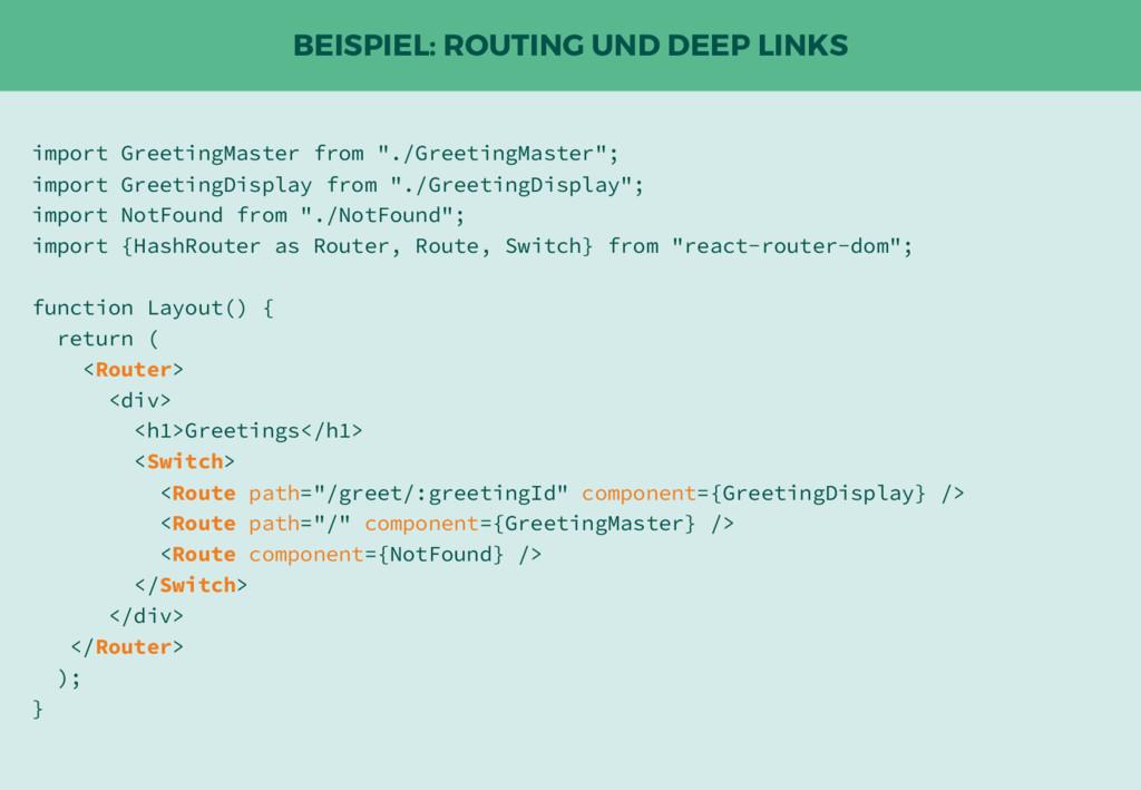 BEISPIEL: ROUTING UND DEEP LINKS import Greetin...