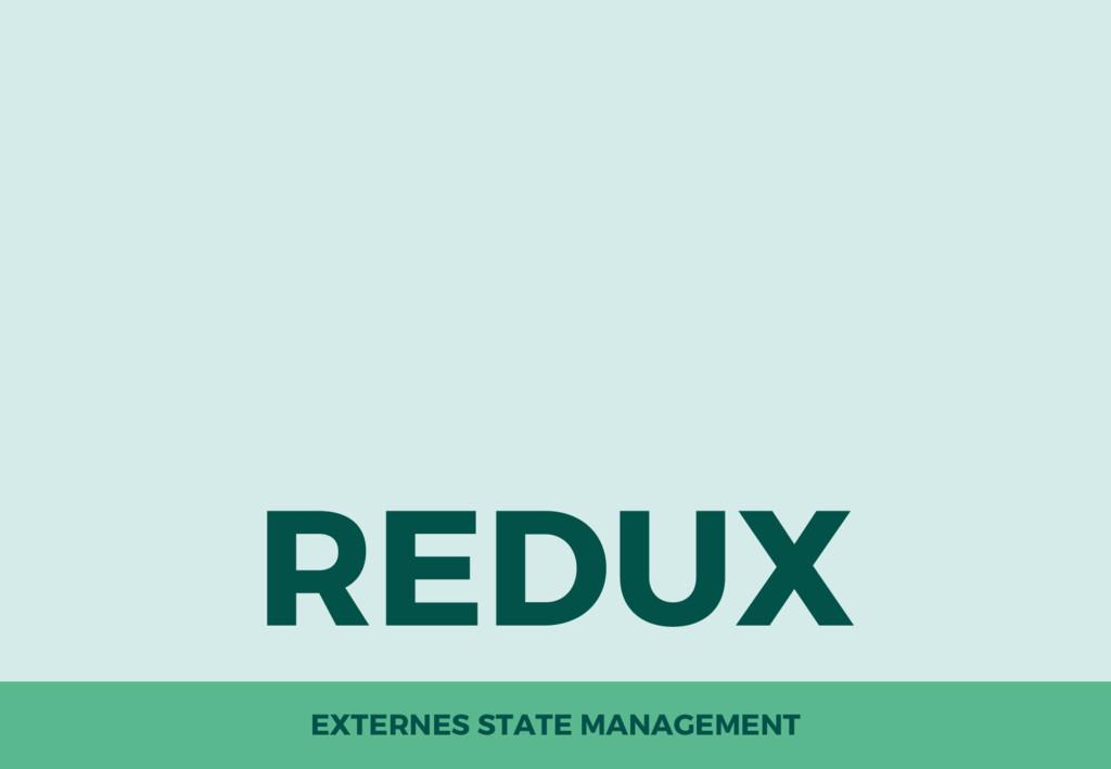 EXTERNES STATE MANAGEMENT REDUX
