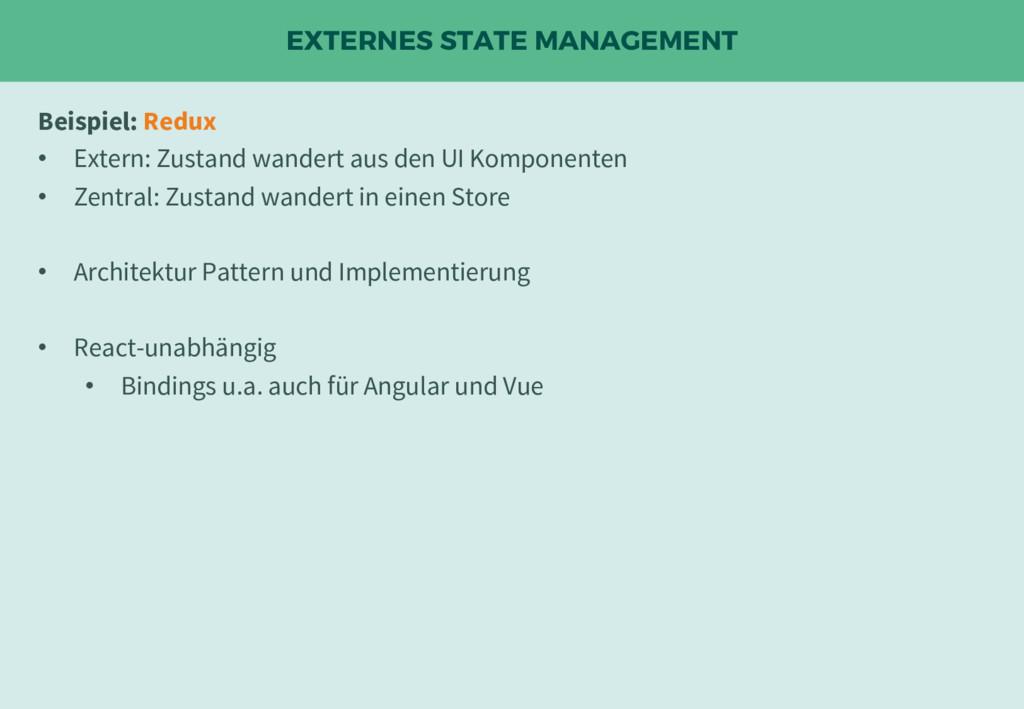 EXTERNES STATE MANAGEMENT Beispiel: Redux • Ext...