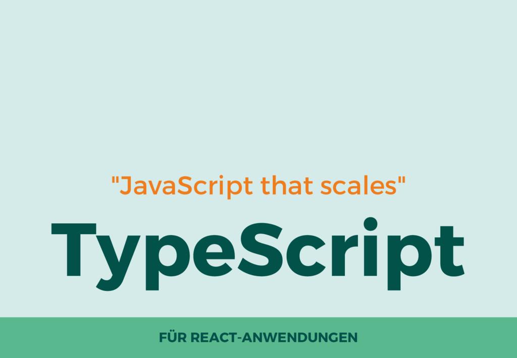 """JavaScript that scales"" TypeScript FÜR REACT-A..."