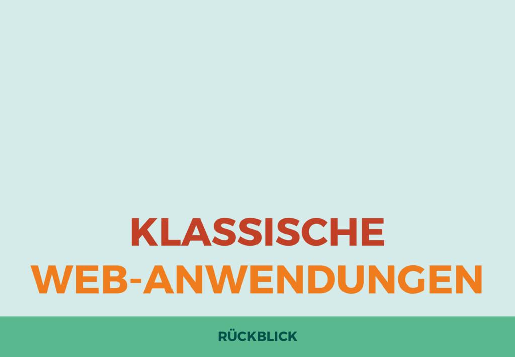 KLASSISCHE WEB-ANWENDUNGEN RÜCKBLICK