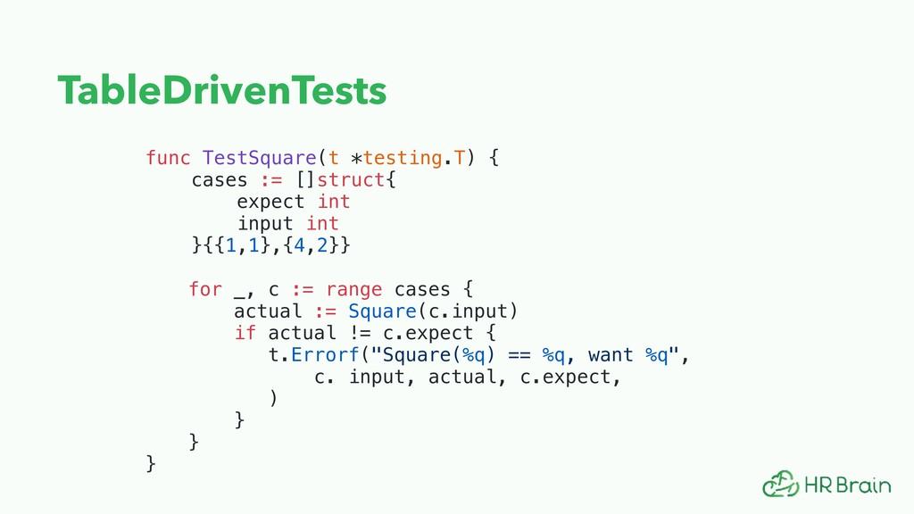 TableDrivenTests func TestSquare(t *testing.T) ...