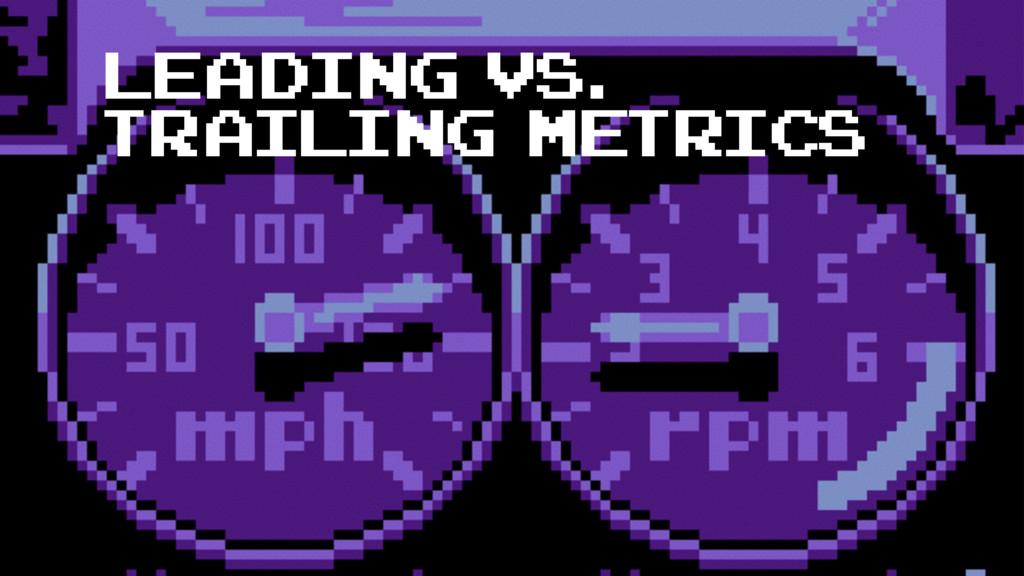 Leading Vs. Trailing Metrics