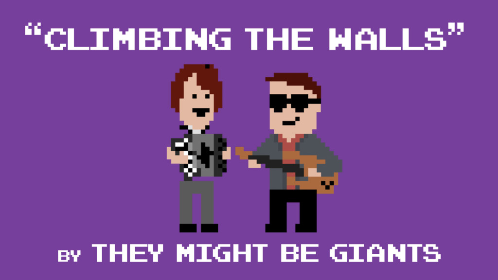"""Climbing The Walls"" by they might be giants"