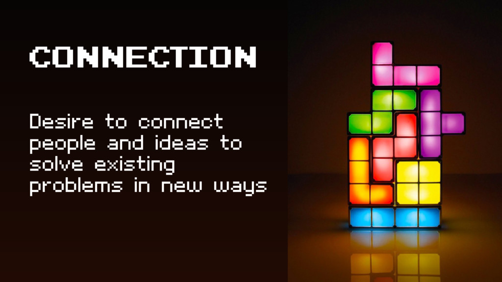 Desire to connect people and ideas to solve exi...