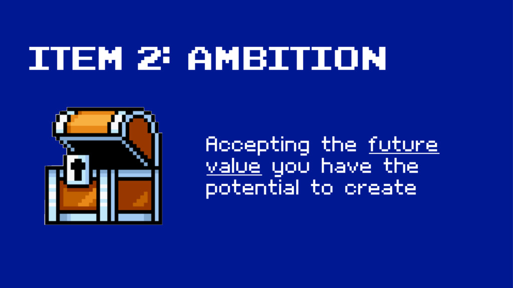 Item 2: Ambition Accepting the future value you...