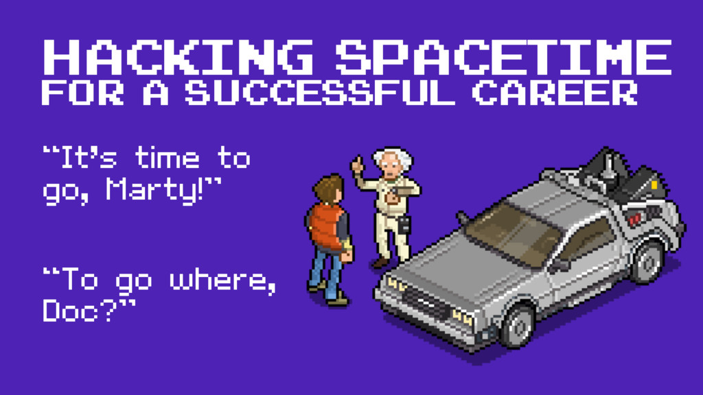 "HACKING SPACETIME FOR A SUCCESSFUL CAREER ""It's..."