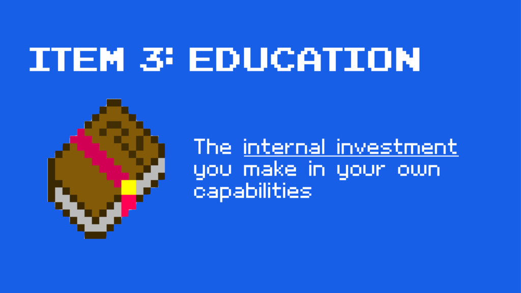 Item 3: Education The internal investment you m...