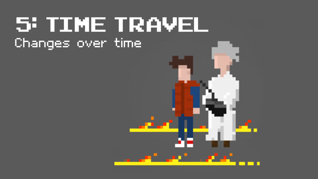 5: Time travel Changes over time