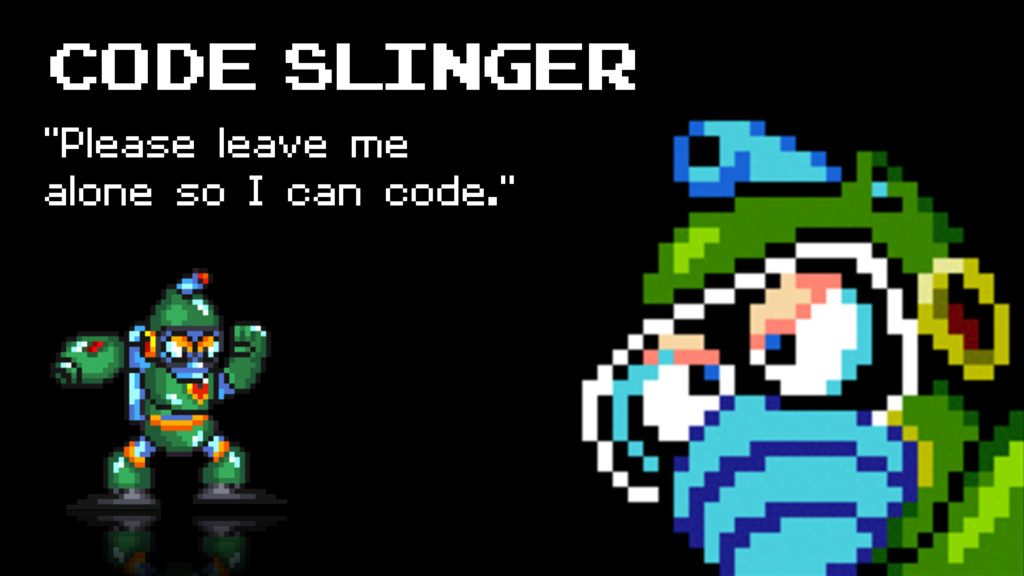 "Code slinger ""Please leave me alone so I can co..."