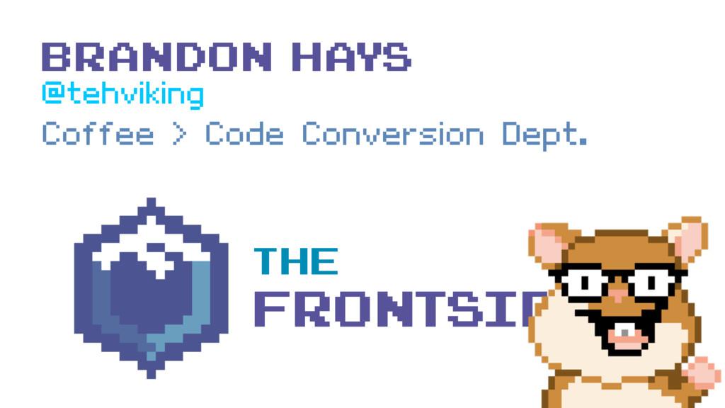 Brandon Hays Coffee > Code Conversion Dept. The...