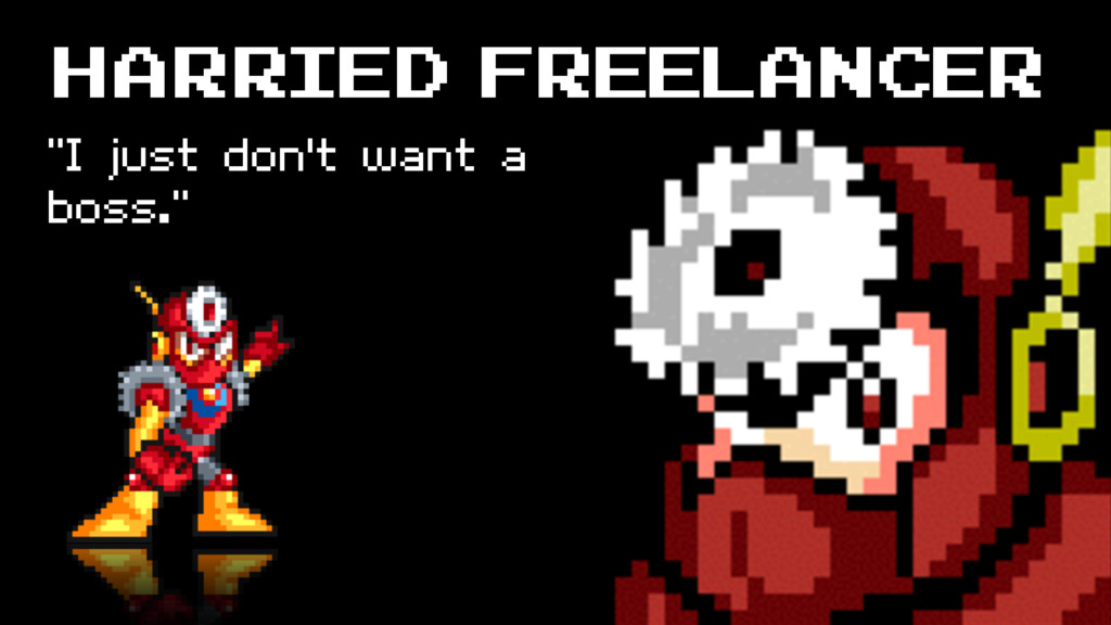 "Harried Freelancer ""I just don't want a boss."""