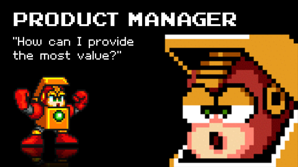"Product Manager ""How can I provide the most val..."