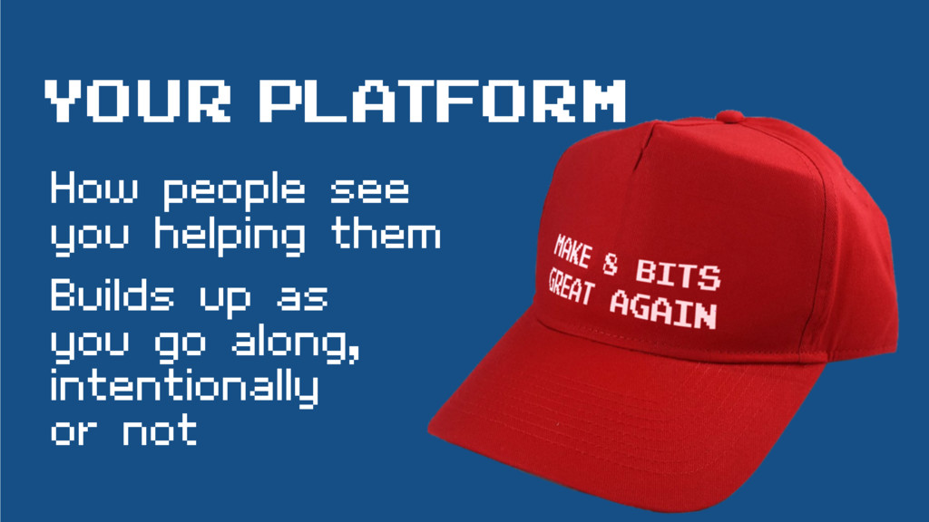 Your PLATFORM How people see you helping them B...
