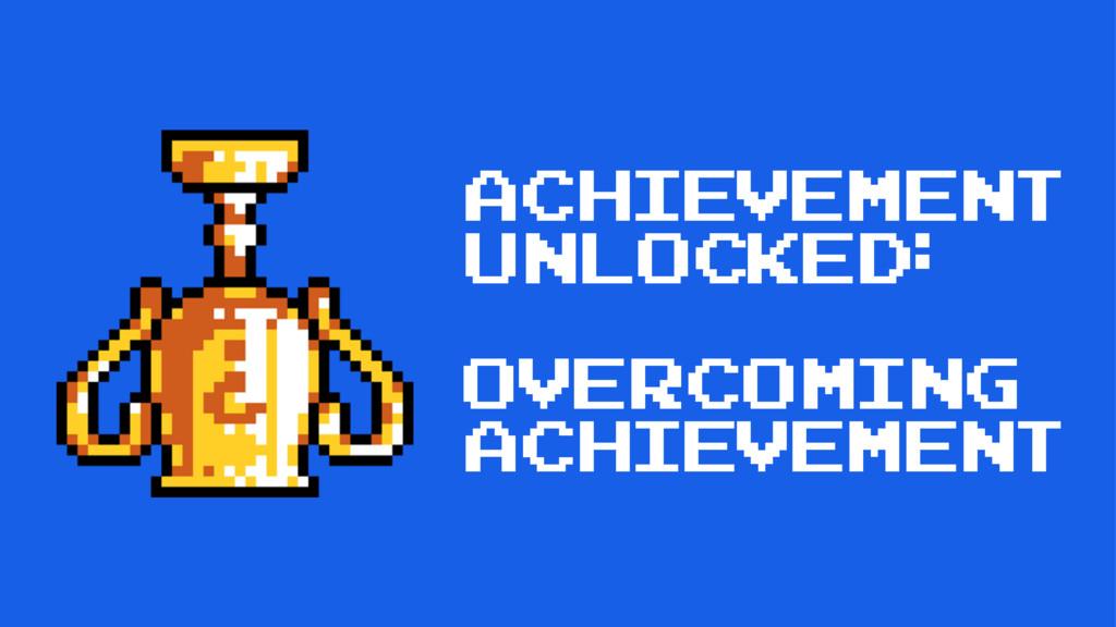 achievement unlocked: Overcoming achievement