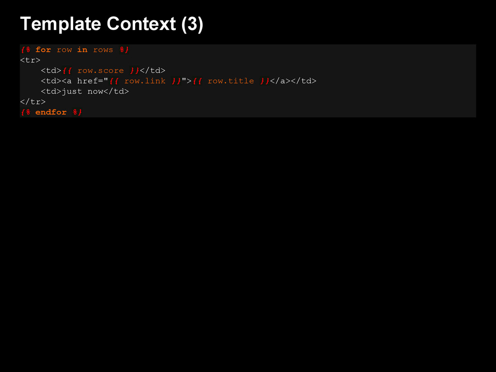 Template Context (3) {% for row in rows %} <tr>...